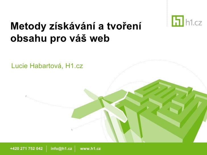 Metody získávání a tvoření obsahu pro váš web Lucie Habartová, H1.cz +420 271 752 042  info@h1.cz  www.h1.cz