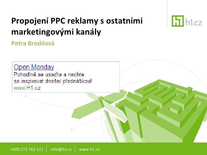 Propojení PPC reklamy s ostatními marketingovými kanály Petra Brodilová +420 272 763 111  info@h1.cz  www.h1.cz