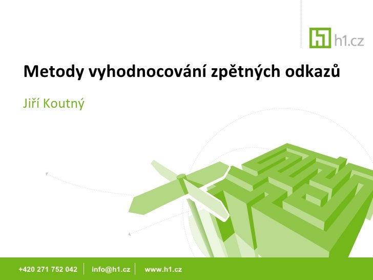 Metody vyhodnocování zpětných odkazů Jiří Koutný +420 271 752 042  info@h1.cz  www.h1.cz