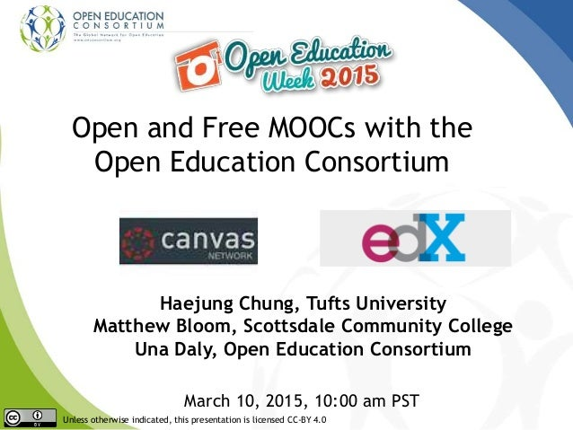 Open and Free MOOCs with the Open Education Consortium Haejung Chung, Tufts University Matthew Bloom, Scottsdale Community...