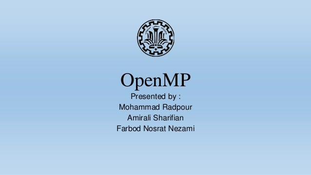 OpenMP Presented by : Mohammad Radpour Amirali Sharifian Farbod Nosrat Nezami
