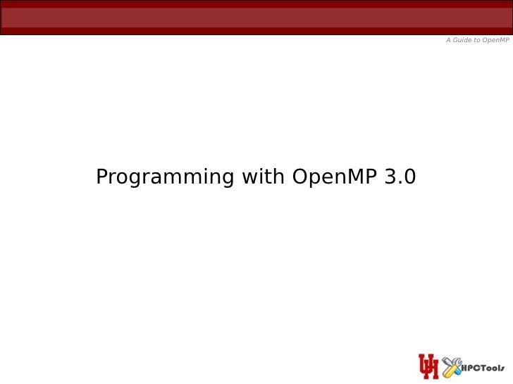 A Guide to OpenMPProgramming with OpenMP 3.0