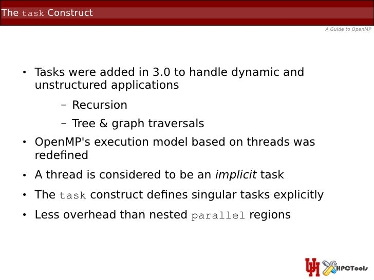 The task Construct                                                              A Guide to OpenMP    ●   Tasks were added ...