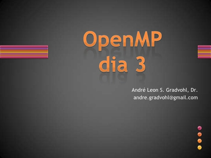 André Leon S. Gradvohl, Dr.<br />andre.gradvohl@gmail.com<br />OpenMPdia 3<br />