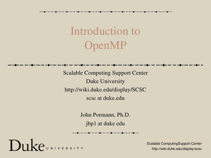 Introduction toOpenMP<br />Scalable Computing Support Center<br />Duke University<br />http://wiki.duke.edu/display/SCSC<b...
