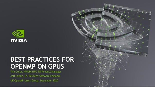 Tim Costa, NVIDIA HPC SW Product Manager Jeff Larkin, Sr. DevTech Software Engineer UK OpenMP Users Group, December 2020 B...