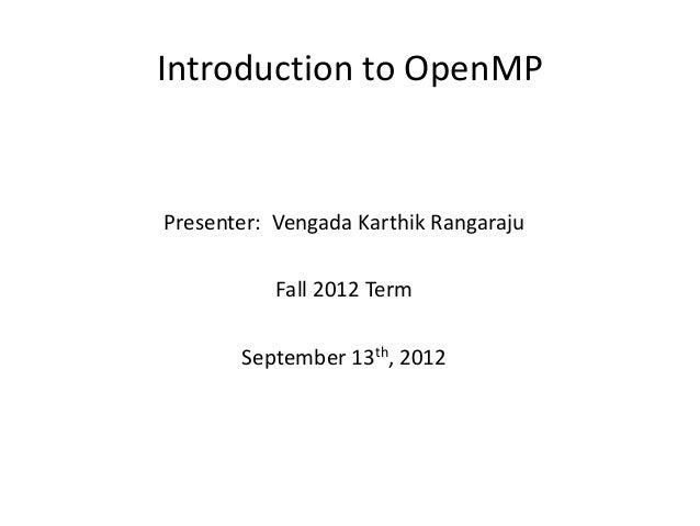 Introduction to OpenMPPresenter: Vengada Karthik Rangaraju           Fall 2012 Term       September 13th, 2012