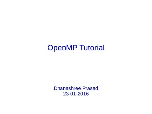OpenMP Tutorial Dhanashree Prasad 23-01-2016