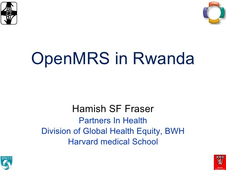 OpenMRS in Rwanda Hamish SF Fraser Partners In Health Division of Global Health Equity, BWH Harvard medical School