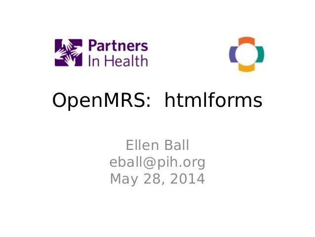OpenMRS: htmlforms Ellen Ball eball@pih.org May 28, 2014