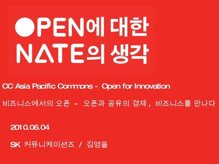 CC Asia Pacific Commons - Open for Innovation 비즈니스에서의 오픈  -  오픈과 공유의 경제 ,  비즈니스를 만나다 2010.06.04 SK  커뮤니케이션즈  /  김영을