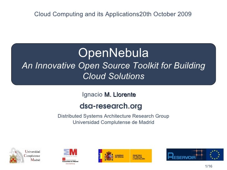 OpenNebula An Innovative Open Source Toolkit for Building Cloud Solutions Ignacio  M. Llorente Cloud Computing and its App...