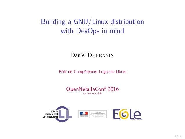 Building a GNU/Linux distribution with DevOps in mind Daniel Dehennin Pôle de Compétences Logiciels Libres OpenNebulaConf ...