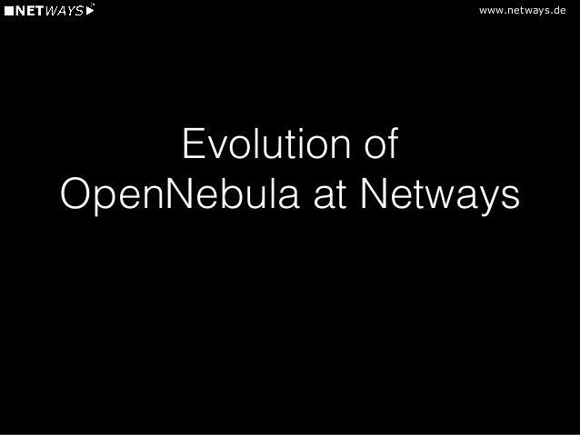 www.netways.de Evolution of OpenNebula at Netways