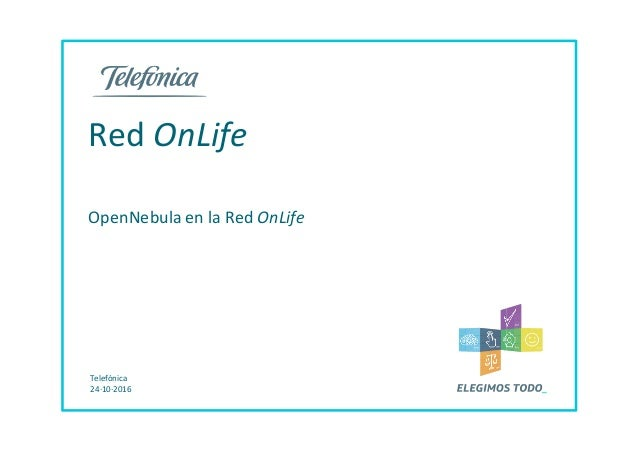 Razón social 00.00.2015 Telefónica 24·10·2016 Red OnLife OpenNebula en la Red OnLife
