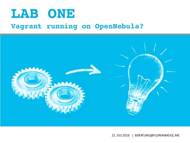 LAB ONE 21.	Oct	2016			|		BERATUNG@FLORIANHEIGL.ME Vagrant running on OpenNebula?