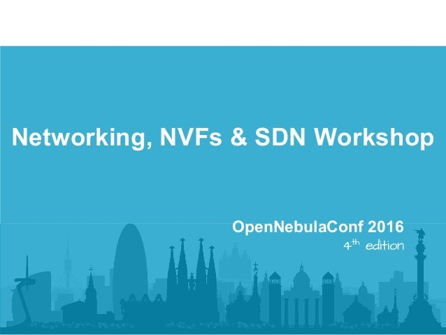 Networking, NVFs & SDN Workshop OpenNebulaConf 2016 4th edition