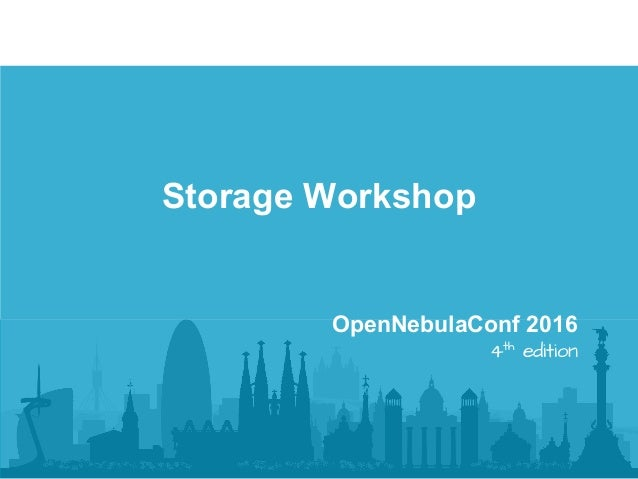 Storage Workshop OpenNebulaConf 2016 4th edition