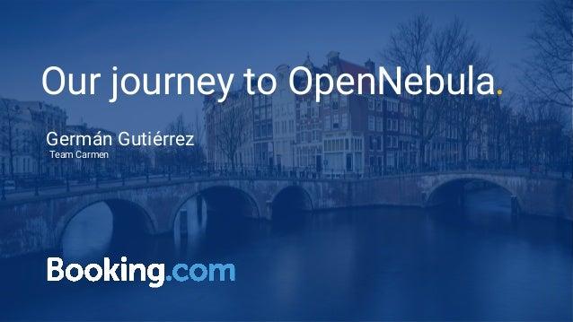 Our journey to OpenNebula. Germán Gutiérrez Team Carmen