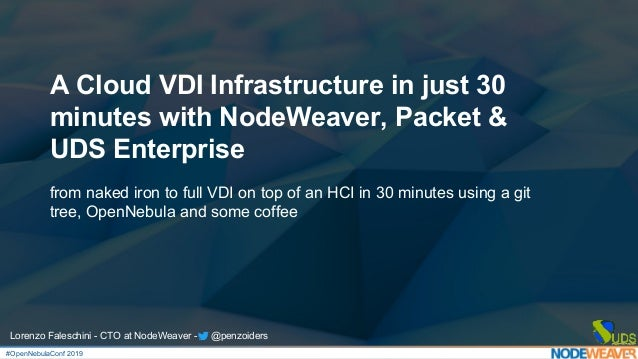 A Cloud VDI Infrastructure in just 30 minutes with NodeWeaver, Packet & UDS Enterprise from naked iron to full VDI on top ...