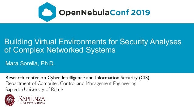 Building Virtual Environments for Security Analyses of Complex Networked Systems Mara Sorella, Ph.D. Research center on Cy...