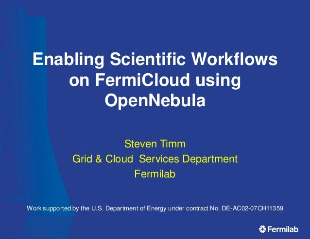 Enabling Scientific Workflows on FermiCloud using OpenNebula Steven Timm Grid & Cloud Services Department Fermilab Work su...