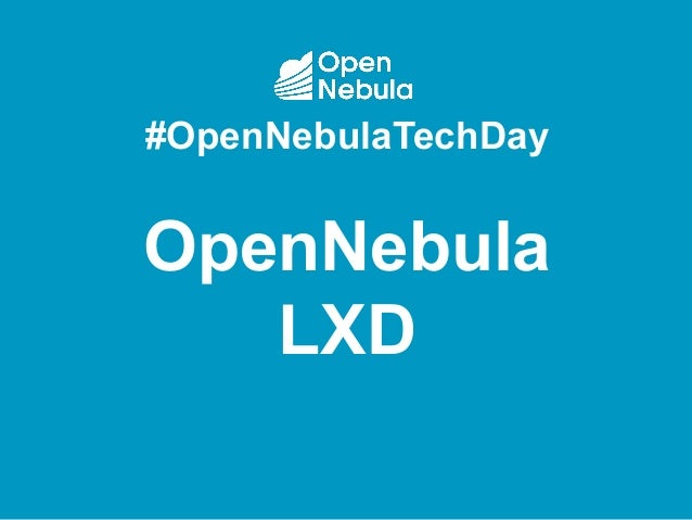 #OpenNebulaTechDay OpenNebula LXD
