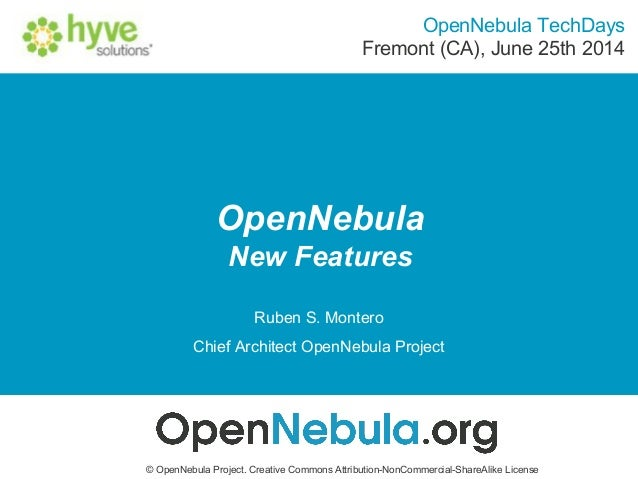 OpenNebula New Features © OpenNebula Project. Creative Commons Attribution-NonCommercial-ShareAlike License Ruben S. Monte...