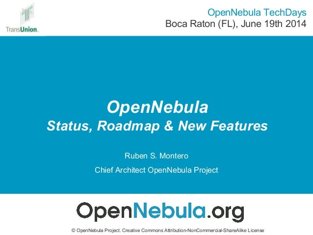 OpenNebula Status, Roadmap & New Features © OpenNebula Project. Creative Commons Attribution-NonCommercial-ShareAlike Lice...