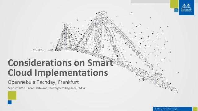 1© 2018 Mellanox Technologies Opennebula Techday, Frankfurt Sept. 26 2018 | Arne Heitmann, Staff System Engineer, EMEA Con...