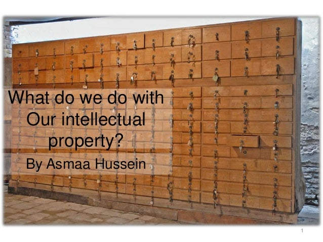 What do we do with Our intellectual property? By Asmaa Hussein  1