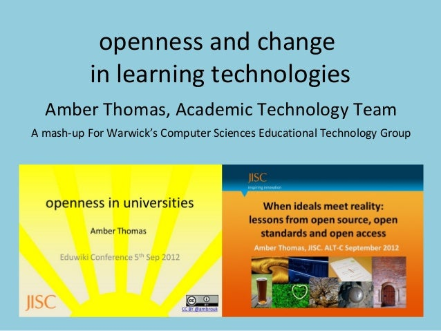openness and change in learning technologies Amber Thomas, Academic Technology Team A mash-up For Warwick's Computer Scien...