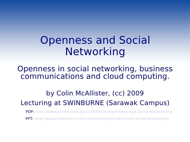 Openness and Social Networking Openness in social networking, business communications and cloud computing. by Colin McAlli...