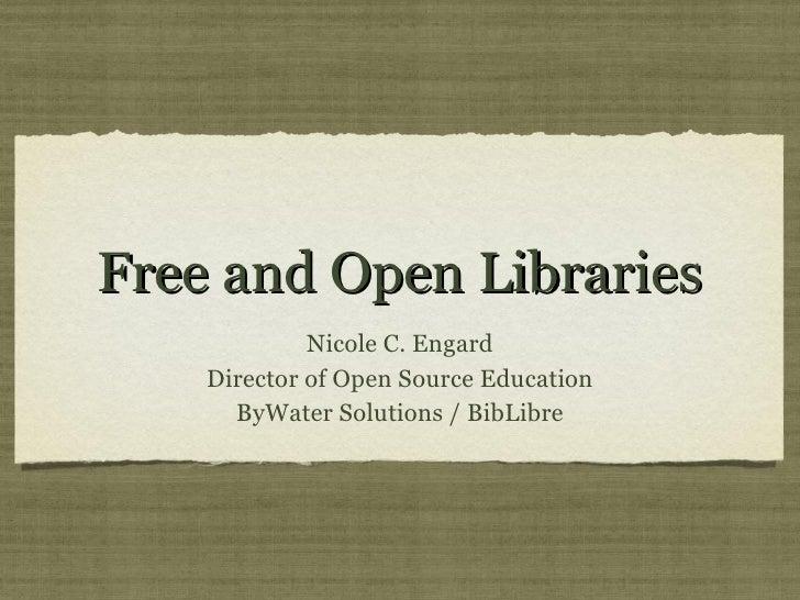 Free and Open Libraries <ul><li>Nicole C. Engard </li></ul><ul><li>Director of Open Source Education </li></ul><ul><li>ByW...