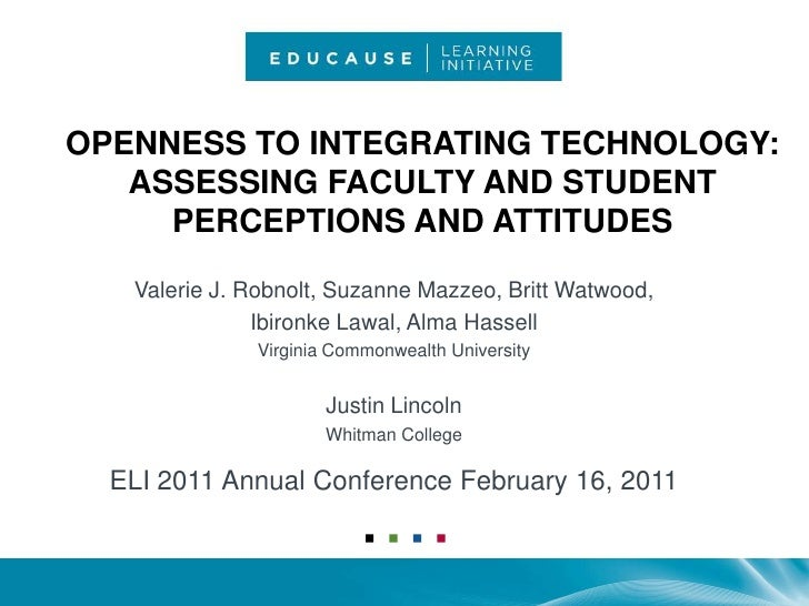 Openness to Integrating Technology: Assessing Faculty and Student Perceptions and Attitudes <br />Valerie J. Robnolt, Suza...