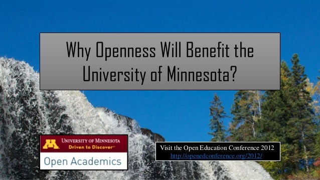 Why Openness Will Benefit the  University of Minnesota?              Visit the Open Education Conference 2012             ...