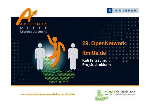 29. OpenNetworkItmitte.deKati Fritzsche,Projektdirektorinwww.absolventenmesse-mitteldeutschland.de