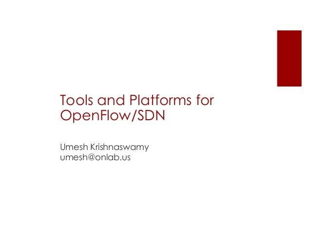 Tools and Platforms for OpenFlow/SDN Umesh Krishnaswamy umesh@onlab.us