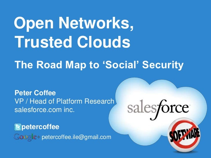 "Open Networks,Trusted CloudsThe Road Map to ""Social"" SecurityPeter CoffeeVP / Head of Platform Researchsalesforce.com inc...."