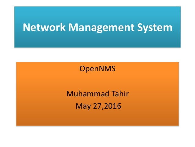 Network Management System OpenNMS Muhammad Tahir May 27,2016