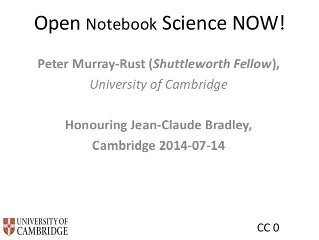 Open Notebook Science NOW! Peter Murray-Rust (Shuttleworth Fellow), University of Cambridge Honouring Jean-Claude Bradley,...