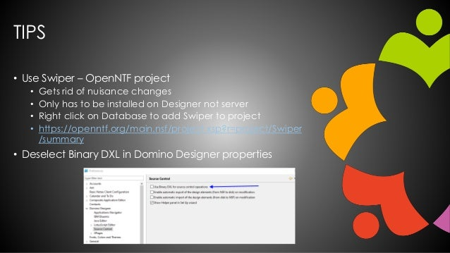 TIPS • Use Swiper – OpenNTF project • Gets rid of nuisance changes • Only has to be installed on Designer not server • Rig...