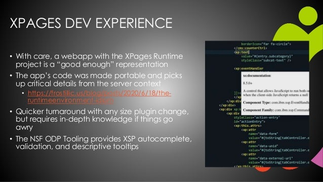 """XPAGES DEV EXPERIENCE • With care, a webapp with the XPages Runtime project is a """"good enough"""" representation • The app's ..."""