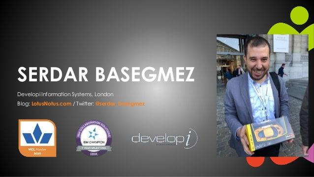 SERDAR BASEGMEZ Developi Information Systems, London Blog: LotusNotus.com / Twitter: @serdar_basegmez