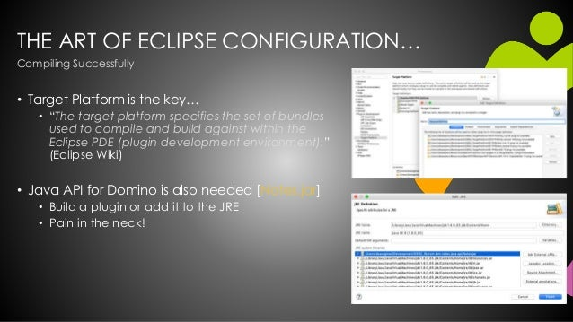"""THE ART OF ECLIPSE CONFIGURATION… • Target Platform is the key… • """"The target platform specifies the set of bundles used t..."""