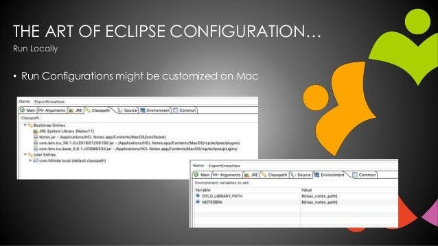 THE ART OF ECLIPSE CONFIGURATION… • Run Configurations might be customized on Mac Run Locally