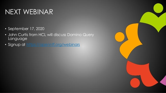 NEXT WEBINAR • September 17, 2020 • John Curtis from HCL will discuss Domino Query Language • Signup at https://openntf.or...