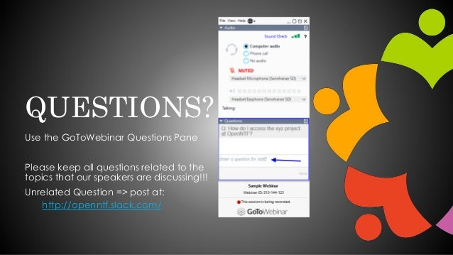 QUESTIONS? Use the GoToWebinar Questions Pane Please keep all questions related to the topics that our speakers are discus...