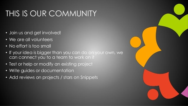 THIS IS OUR COMMUNITY • Join us and get involved! • We are all volunteers • No effort is too small • If your idea is bigge...