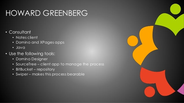 HOWARD GREENBERG • Consultant • Notes client • Domino and XPages apps • Java • Use the following tools: • Domino Designer ...